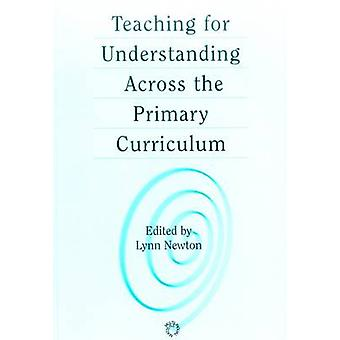 Teaching for Understanding Across the Primary Curriculum by Lynn D. N
