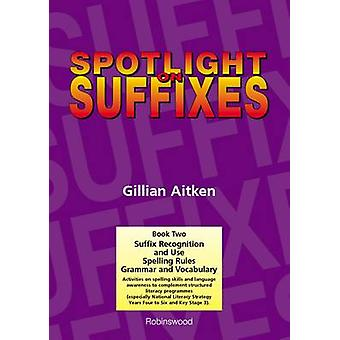 Spotlight on Suffixes Book 2  Suffix Recognition and Use Spelling Rules and Grammar and Vocabulary by Gillian Aitken