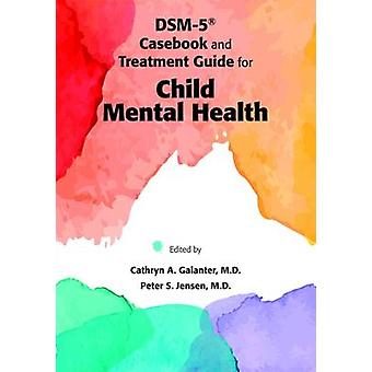 DSM-5 Casebook and Treatment Guide for Child Mental Health by Cathryn