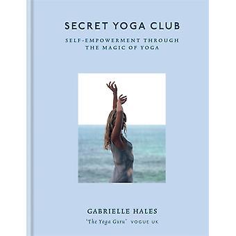 Secret Yoga Club by Gabrielle Hales