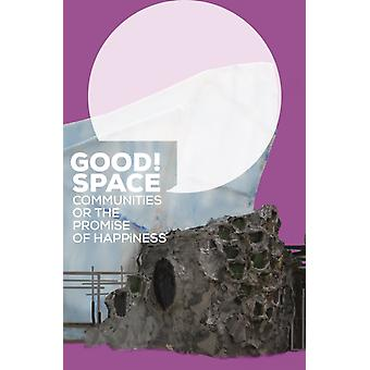 Good Space Communities or the Promise of Happiness by Edited by Andreas Baur
