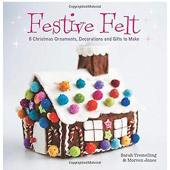 Festive Felt - 8 Christmas ornaments - decorations and gifts to make b