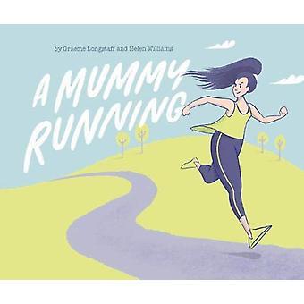 A Mummy Running by Graeme Longstaff - 9781913208042 Book