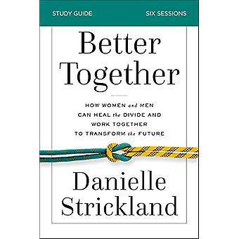 Better Together Study Guide - How Women and Men Can Heal the Divide an