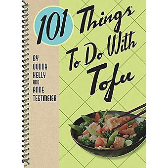 101 Things to Do with Tofu by Donna Kelly - 9781423654537 Book