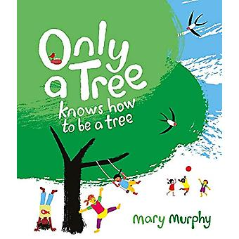 Only a Tree Knows How to Be a Tree by Mary Murphy - 9781910959251 Book