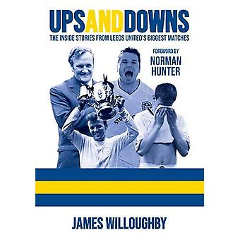Ups And Downs - The Inside Stories From Leeds United's Biggest Matches