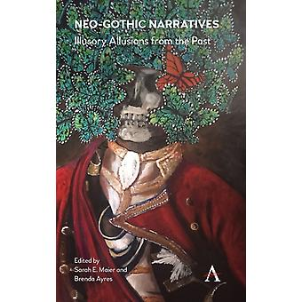 NeoGothic Narratives by Edited by Sarah E Maier & Edited by Brenda Ayres