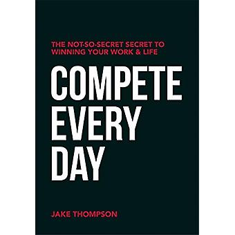 Compete Every Day by Thompson & Jake