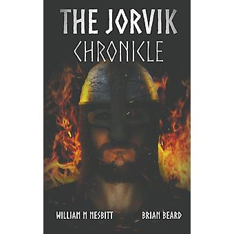 The Jorvik Chronicle by William M Nesbitt & Brian Beard & .