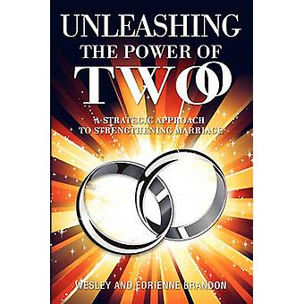 Unleashing the Power of Two by And Edrienne Brandon Wesley and Edrien