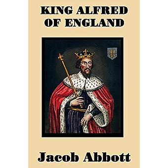 King Alfred of England by Jacob Abbott - 9781515401407 Book