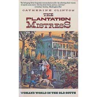 The Plantation Mistress by Catherine Clinton
