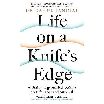 Life on a Knifes Edge A Brain Surgeons Reflections on Life Loss and Survival