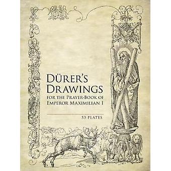 Durers Drawings for the PrayerBook of Emperor Maximilian I by Albrecht Durer