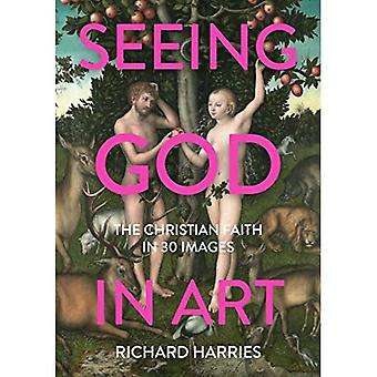 Seeing God in Art: The Christian Faith in 30 Masterpieces