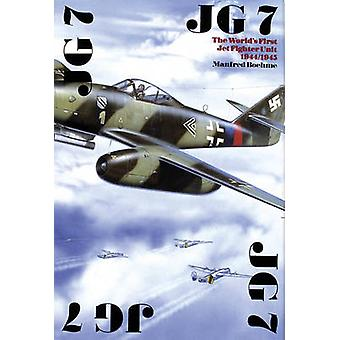 JG 7 The Worlds First Jet Fighter Unit 19441945 by Manfred Boehme