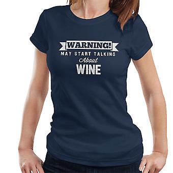 Waarschuwing kan beginnen te praten over wijn Women's T-Shirt