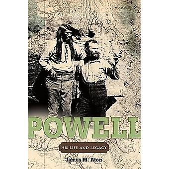 John Wesley Powell - His Life and Legacy by James M Aton - 97808748099