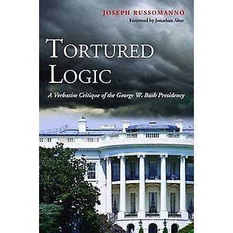 Gefoltert Logik - eine wörtliche Kritik an der Bush-Präsidentschaft