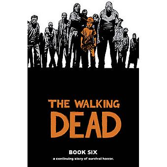 Walking Dead - kirja 6 by Charlie Adlard - Cliff Rathburn - Robert K