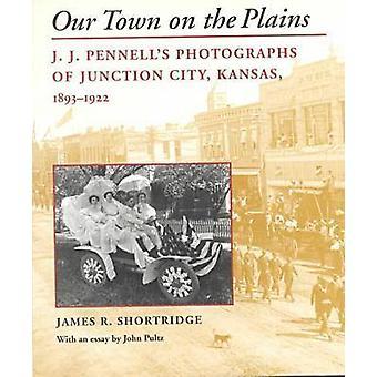 Nuestro pueblo en las llanuras - fotografías de J.J.Pennell de Junction City-