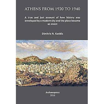 Athens from 1920 to 1940 - A True and Just Account of How History Was