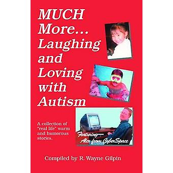 Much More Laughing and Loving with Autism - A Collection of Real-Life
