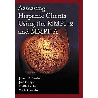 Assessing Hispanic Clients Using the MMPI-2 and MMPI-A by James N. Bu