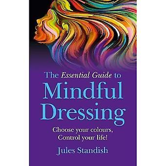 De Essential Guide to indachtig Dressing: Kies je kleuren - controle uw leven!