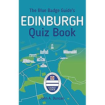 The Blue Badge Guide's Edinburgh Quiz Book by John A. Duncan - 978075