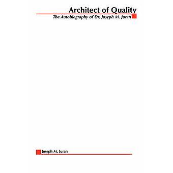 Architect of Quality by Juran & J. M.