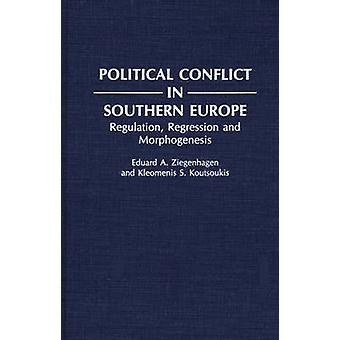 Political Conflict in Southern Europe Regulation Regression and Morphogenesis by Ziegenhagen & Eduard A.