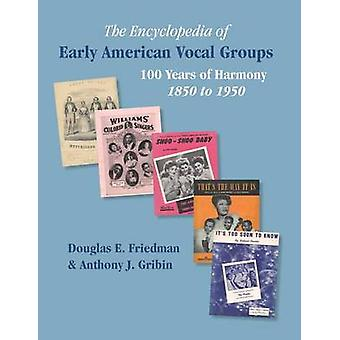 THE ENCYCLOPEDIA OF EARLY AMERICAN VOCAL GROUPS  100 Years of Harmony 1850 to 1950 by Friedman & Douglas E.