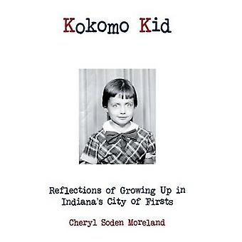 Kokomo Kid Reflections of Growing Up in Indianas City of Firsts by Moreland & Cheryl Soden
