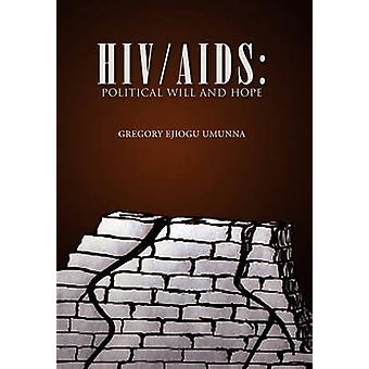 HIVAIDS Political Will and Hope by Umunna & Gregory Ejiogu