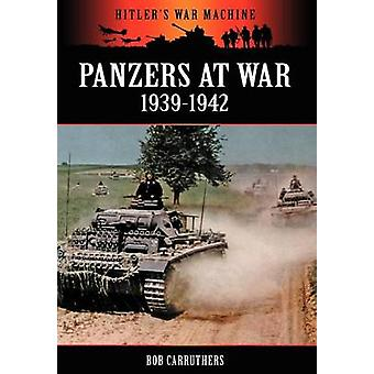 Panzers at War 19391942 by Carruthers & Bob