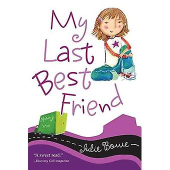 My Last Best Friend by Julie Bowe - 9780152061975 Book