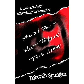 And I Don't Want to Live This Life by D. Spungeon - 9780449911419 Book