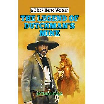 The Legend of Dutchman's Mine by Jethro Kyle - 9780719822247 Book