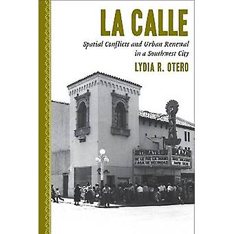 La Calle - Spatial Conflicts and Urban Renewal in a Southwest City by