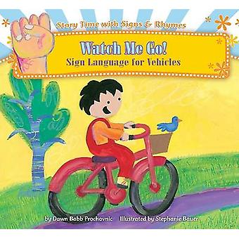 Watch Me Go! - Sign Language for Vehicles by Dawn Babb Prochovnic - St