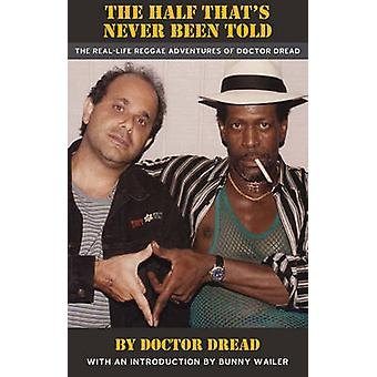 The Half That's Never Been Told - The Real Life Reggae Adventures of D