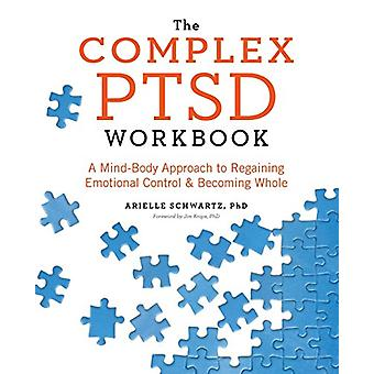 The Complex PTSD Workbook - A Mind-Body Approach to Regaining Emotiona