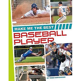 Make Me the Best Baseball Player by Todd Kortemeier - 9781680784862 B