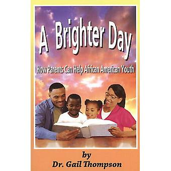 A Brighter Day - How Parents Can Help African American Youth by Gail T