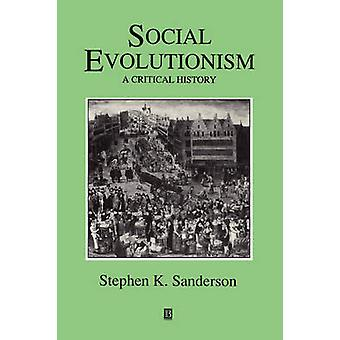Social Evolutionism - A Critical History by Stephen K. Sanderson - 978