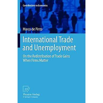 International Trade and Unemployment  On the Redistribution of Trade Gains When Firms Matter by de Pinto & Marco