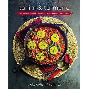 Tahini and Turmeric - 101 Middle Eastern Classics--Made Irresistibly V