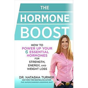 The Hormone Boost - How to Power Up Your 6 Essential Hormones for Stre